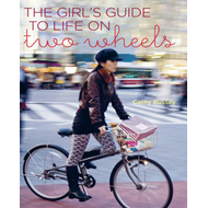 The Girl's Guide to Life on Two Wheels (BOK)
