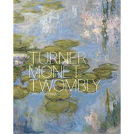 Turner Monet Twombly: Later Paintings (BOK)
