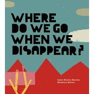 Where Do We Go When We Disappear? (BOK)