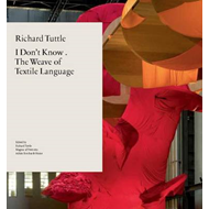 Richard Tuttle: I Don't Know, or the Weave of Textile Langua (BOK)