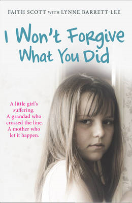 I Won't Forgive What You Did: A Little Girl's Suffering. A Mother Who Let it Happen (BOK)