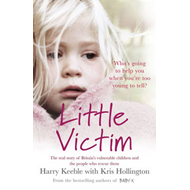 Little Victim: The Real Story of Britain's Vulnerable Children and the People Who Rescue Them (BOK)