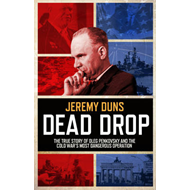 Dead Drop: The True Story of Oleg Penkovsky and the Cold War's Most Dangerous Operation (BOK)