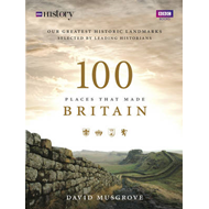 100 Places That Made Britain (BOK)