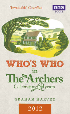 Who's Who in The Archers 2012: An A-Z of Britain's Most Popular Radio Drama (BOK)