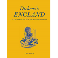 Dickens's England: An A-Z Tour of the Real and Imagined Locations (BOK)