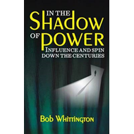 In the Shadow of Power: Influence and Spin Down the Centuries (BOK)