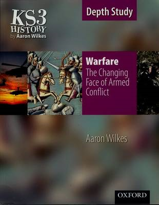 KS3 History by Aaron Wilkes: Warfare: The Changing Face of A (BOK)