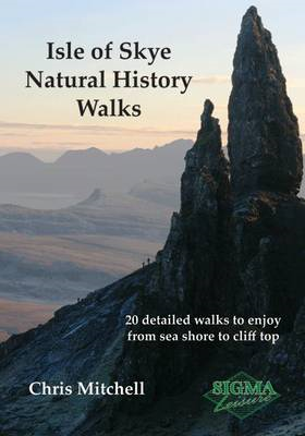 Isle of Skye Natural History Walks: 20 Detailed Walks to Enjoy from Sea Shore to Cliff Top (BOK)