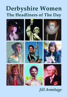 Derbyshire Women: The Headliners of Their Day (BOK)