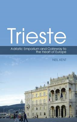 Trieste: Adriatic Emporium and Gateway to  the Heart of Europe (BOK)