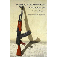 Koran, Kalashnikov and Laptop: The Neo-Taliban Insurgency in Afghanistan 2002-2007 (BOK)