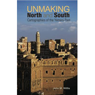 Unmaking North and South: Cartographies of the Yemeni Past (BOK)