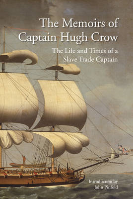The Memoirs of Captain Hugh Crow: The Life and Times of a Slave Trade Captain (BOK)