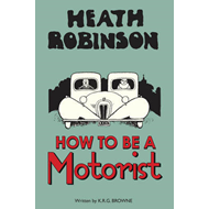 Heath Robinson: How to be a Motorist (BOK)