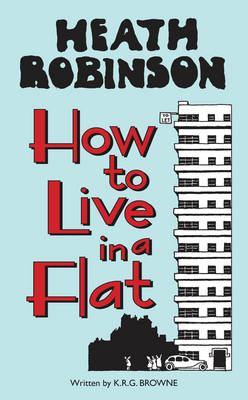 Heath Robinson: How to Live in a Flat (BOK)