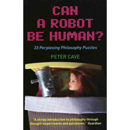 Can a Robot be Human?: 33 Perplexing Philosophy Puzzles (BOK)