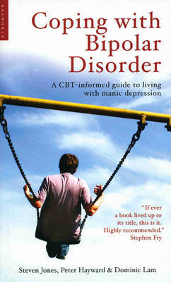 Coping with Bipolar Disorder: A CBT-informed Guide to Living with Manic Depression (BOK)