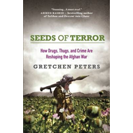 Seeds of Terror: How Drugs, Thugs, and Crime are Reshaping the Afghan War (BOK)