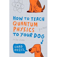 How to Teach Quantum Physics to Your Dog (BOK)