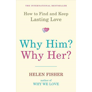 Why Him? Why Her?: How to Find and Keep Lasting Love (BOK)