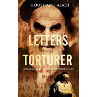 Letters to My Torturer: Love, Revolution, and Imprisonment in Iran (BOK)