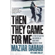 Then They Came for Me: A Story of Injustice and Survival in Iran's Most Notorious Prison (BOK)