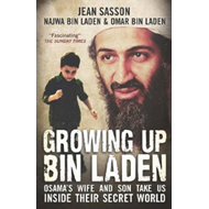 Growing Up Bin Laden: Osama's Wife and Son Take Us Inside Their Secret World (BOK)