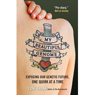 My Beautiful Genome: Exposing Our Genetic Future, One Quirk at a Time (BOK)