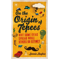 On the Origin of Tepees: Why Some Ideas Spread While Others Go Extinct (BOK)