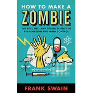 How to Make a Zombie: The Real Life (and Death) Science of Reanimation and Mind Control (BOK)