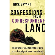 Confessions from Correspondentland: The Dangers and Delights of Life as a Foreign Correspondent (BOK)