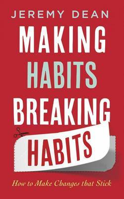 Making Habits, Breaking Habits: How to Make Changes That Stick (BOK)