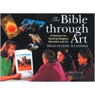 The Bible Through Art: A Resource for Teaching Religious Education and Art: From Genesis to Esther (BOK)
