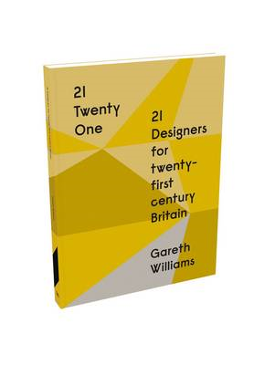 21 | Twenty One: 21 Designers for Twenty-first Century Britain (BOK)