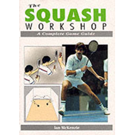 The Squash Workshop: A Complete Game Guide (BOK)