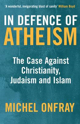In Defence of Atheism: The Case Against Christianity, Judaism and Islam (BOK)