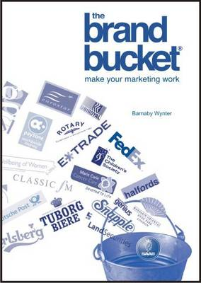 The Brand Bucket: Make Your Marketing Work (BOK)