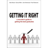 Getting It Right: A Recruiter's Guide to Getting the Best Graduates (BOK)