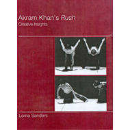 Akram Khan's Rush: Creative Insights (BOK)