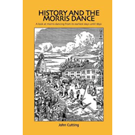 History and the Morris Dance: A Look at Morris Dancing from Its Earliest Days Until 1850 (BOK)