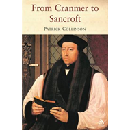 From Cranmer to Sancroft: English Religion in the Age of Reformation (BOK)
