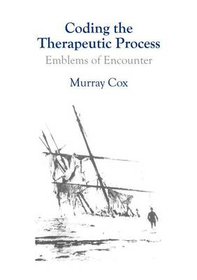 Coding the Therapeutic Process: Emblems of Encounter - A Manual for Counsellors and Therapists (BOK)