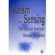 Autism and Sensing: The Unlost Instinct (BOK)