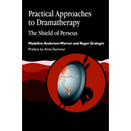 Practical Approaches to Dramatherapy: The Shield of Perseus (BOK)