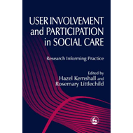 User Involvement and Participation in Social Care: Research Informing Practice (BOK)