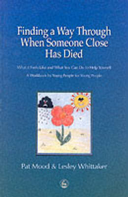 Finding a Way Through When Someone Close Has Died: What it Feels Like and What You Can Do to Help Yo (BOK)
