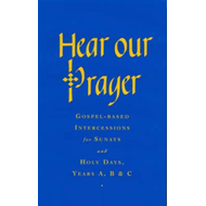 Hear Our Prayer: Gospel-Based Intercessions for Sundays and Holy Days: Years A, B & C (BOK)