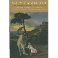Mary Magdalene: The Woman Whom Jesus Loved (BOK)
