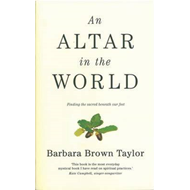 An Altar in the World: Finding the Sacred Beneath Our Feet (BOK)